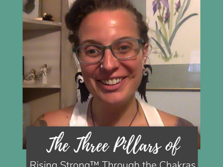 The Three Pillars of Rising Strong™ Through the Chakras