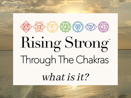 Rising Strong™ Through the Chakras - What is it?