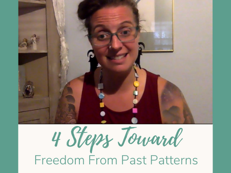4 Steps Toward Freedom From Past Patterns