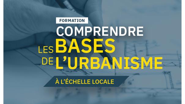 FORMATION : COMPRENDRE LES BASES DE L'URBANISME À L'ÉCHELLE LOCALE