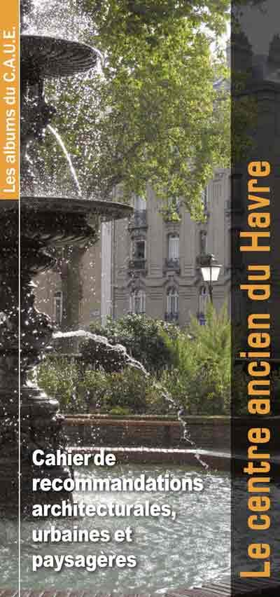 Cahier de  recommandations  architecturales,  urbaines et  paysagères - Le centre ancien du Havre