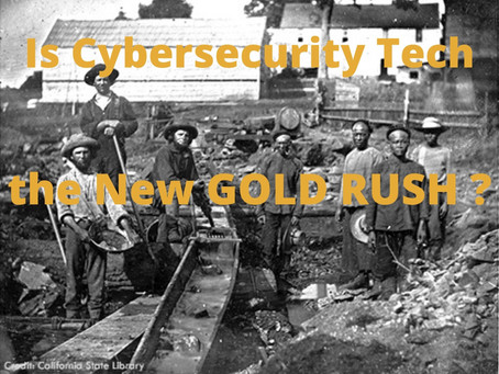 Is Cybersecurity Tech the new Gold Rush?