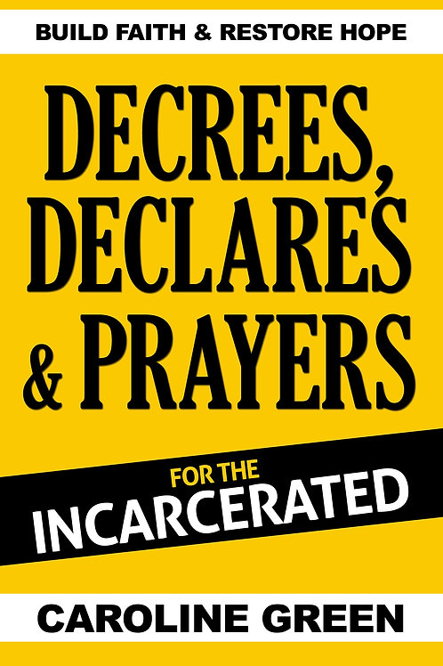 Decrees, Declares & Prayers For The Incarcerated