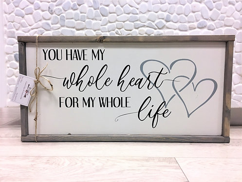 """""""You Have My Whole Heart"""" Wood Sign"""
