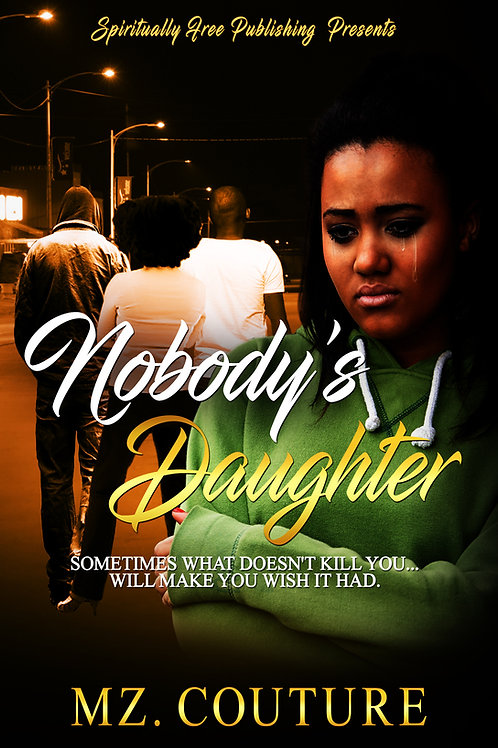 Nobody's Daughter.. Sometimes What Doesn't Kill You, Will Make You Wish It Had.