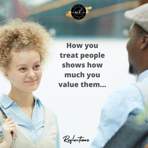 How you treat people shows how much you value them…
