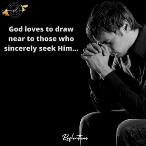 God loves to draw near to those who sincerely seek Him