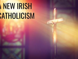 A NEW IRISH CATHOLICISM