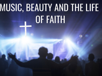 MUSIC, BEAUTY AND THE LIFE OF FAITH