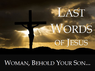 JESUS' SEVEN LAST WORDS - 'MOTHER BEHOLD YOUR SON. SON, BEHOLD YOUR MOTHER'