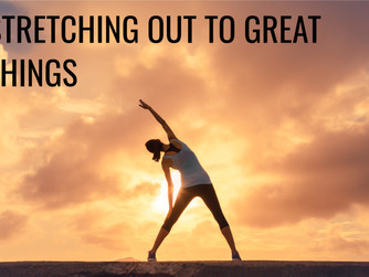 'STRETCHING OUT TO GREAT THINGS'