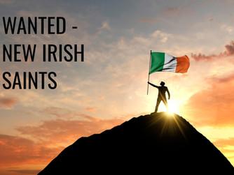 WANTED - NEW IRISH SAINTS