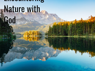ENCOUNTERING NATURE WITH GOD