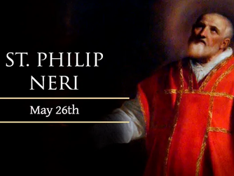 ST PHILIP NERI - FEAST DAY WEDNESDAY 26TH MAY