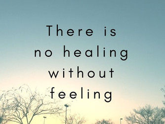 NO HEALING WITHOUT FEELING