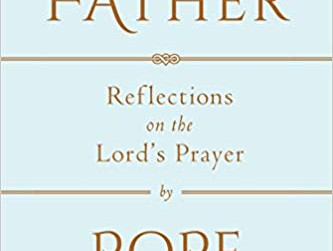 THE OUR FATHER - A commentary by Pope Francis