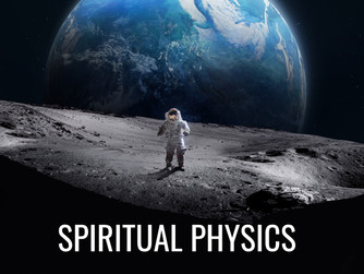 SPIRITUAL PHYSICS - AN ARTICLE TO MARK SCIENCE WEEK - 8TH-15TH NOVEMBER 2020