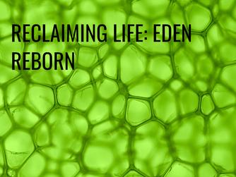 RECLAIMING LIFE: EDEN REBORN