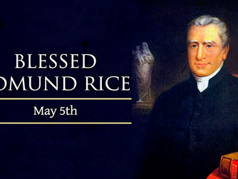 FEAST DAY OF BLESSED EDMUND RICE - WEDNESDAY 5TH MAY 2021