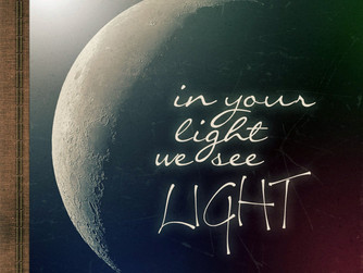 IN HIS LIGHT WE SEE OURSELVES IN A NEW LIGHT