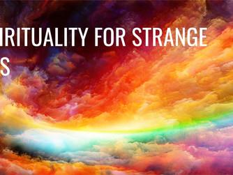 A SPIRITUALITY FOR STRANGE TIMES