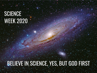 BELIEVE IN SCIENCE YES, BUT GOD FIRST