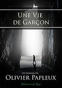Une Vie de Garçon - Olivier Papleux - Roman