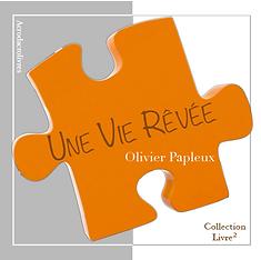 Une Vie Rêvée - Olivier Papleux - Éditions Acrodacrolivres
