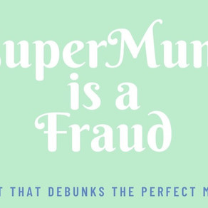 New Podcast for Moms – Super Mum Is A Fraud: Debunking the Perfect Mother Myth