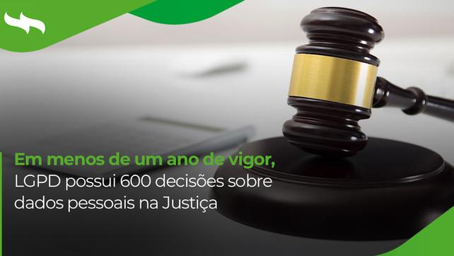 Em menos de um ano de vigor, LGPD possui 600 decisões sobre dados pessoais na Justiça