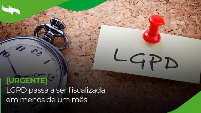 [Urgente]LGPD passa a ser fiscalizadaem menos de um mês