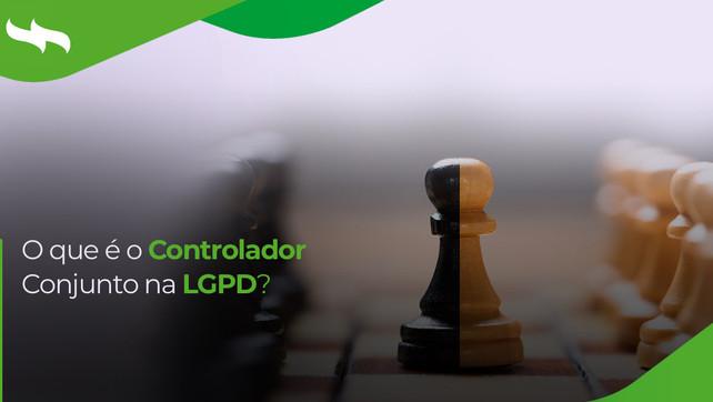O que é o Controlador Conjunto na LGPD?