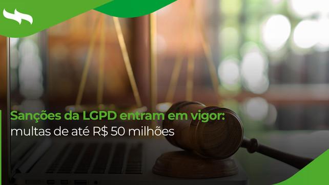 Sanções da LGPD entram em vigor: multas de até R$ 50 milhões