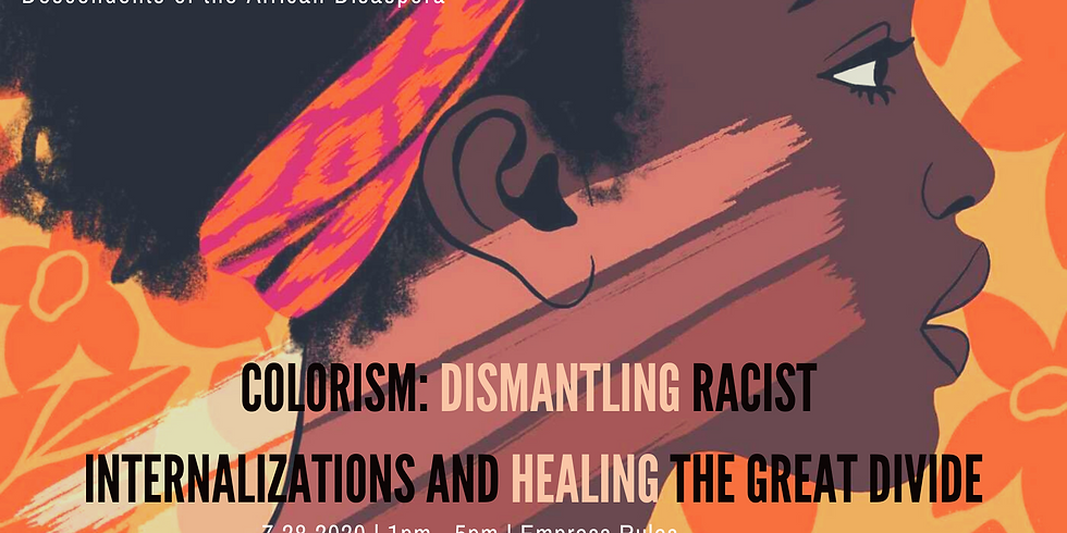 Colorism: Dismantling Racist  Internalizations and Healing the Great Divide