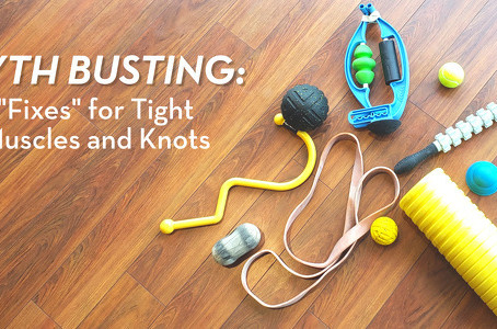 Myth Busting: Fixes for Tight Muscle & Knots