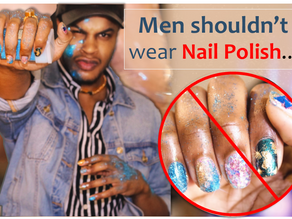 Men shouldn't Wear Nail polish... (Video Included)