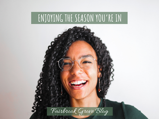 Enjoy the Season You Are In!