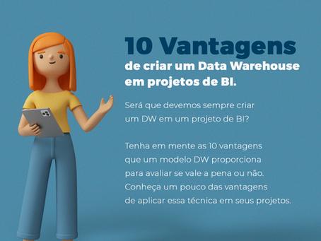 10 vantagens de criar um Data Warehouse em projetos de BI