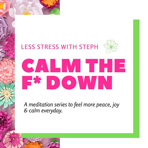 CALM THE F*** DOWN: The Stress Less Meditation Series