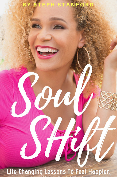 Soul Shift: Life Changing Lessons To Feel Happier, Healthier And Whole