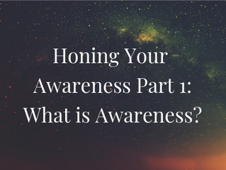 Honing Your Awareness Part 1: What is Awareness?
