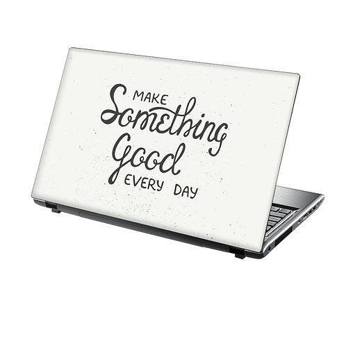 Laptop Skin Vinyl Sticker Make Something Good Everyday