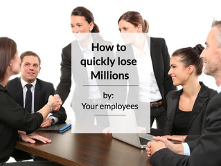 Your employees may be causing you to lose out on Millions.
