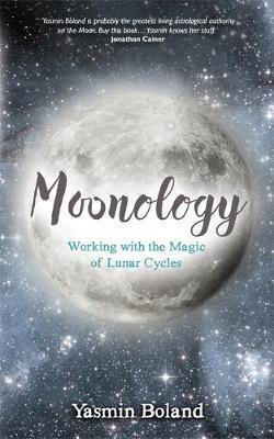 Moonology - Working with the Magic of Lunar Cycles. Yasmin Boland