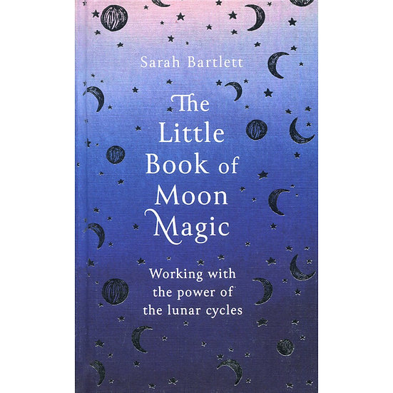 The Little Book Of Moon Magic - Sarah Bartlett