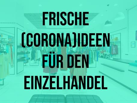 Frische (Corona)Ideen für den Einzelhandel