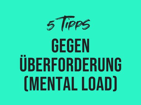 5 Tipps gegen Überforderung bzw. Mental Load