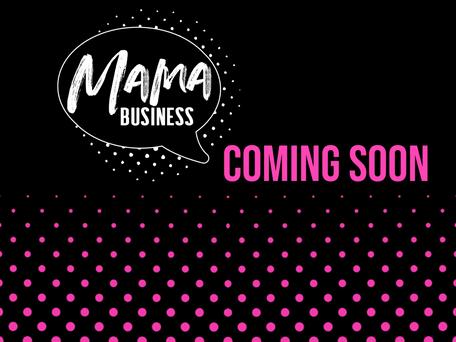 MAMA BUSINESS - bald geht´s los