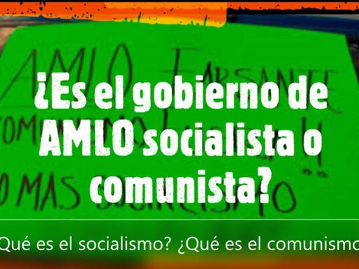¿Es el gobierno de AMLO socialista o comunista? ¿Qué es el socialismo? ¿Qué es el comunismo?