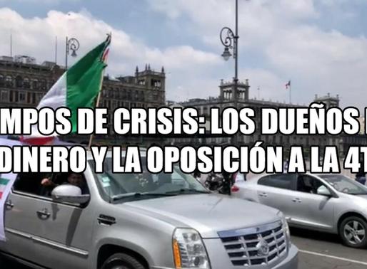 Tiempos de crisis: los dueños del dinero y la oposición a la 4T